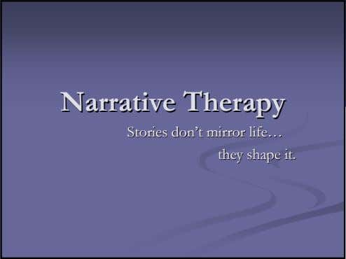 NarrativeNarrative TherapyTherapy StoriesStories don'tdon't mirrormirror life…life… theythey shapeshape it.it.