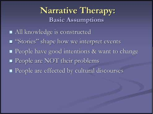 NarrativeNarrative Therapy:Therapy: BasicBasic AssumptionsAssumptions AllAll knowledgeknowledge isis