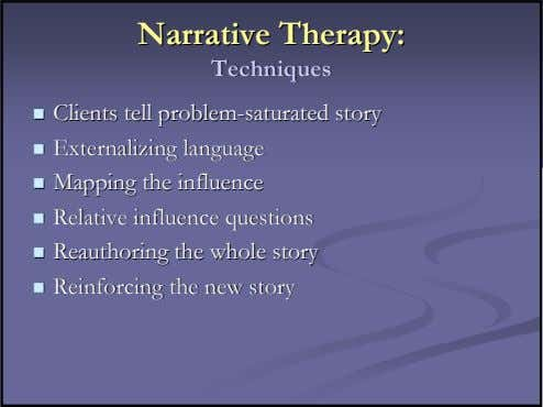 NarrativeNarrative Therapy:Therapy: TechniquesTechniques ClientsClients telltell problemproblem--saturatedsaturated
