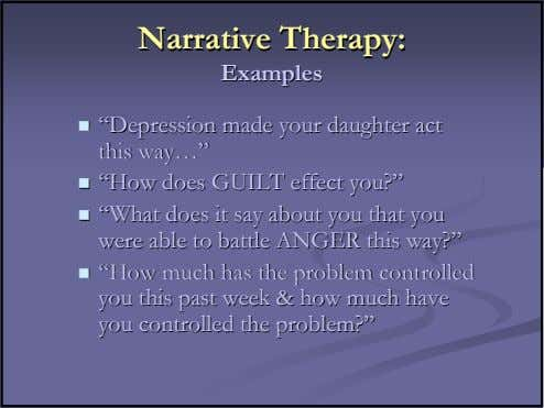 "NarrativeNarrative Therapy:Therapy: ExamplesExamples """"DepressionDepression mademade youryour daughterdaughter"