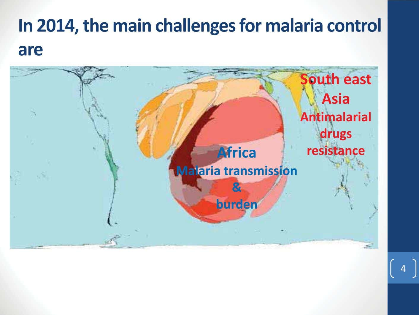 In 2014, the main challenges for malaria control are South east Asia Antimalarial drugs Africa