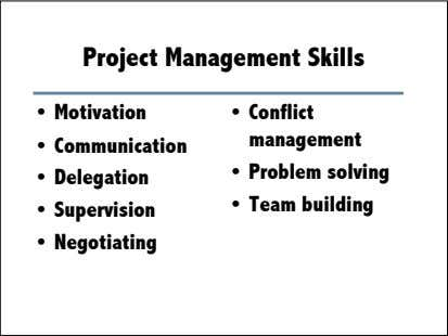 Project Management Skills • Motivation • Conflict management • Communication • Problem solving •