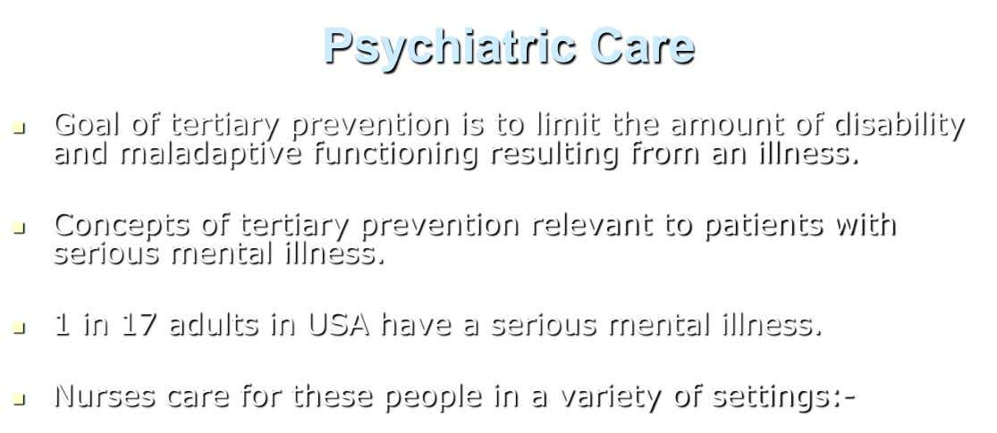 Psychiatric Care  Goal of tertiary prevention is to limit the amount of disability and maladaptive