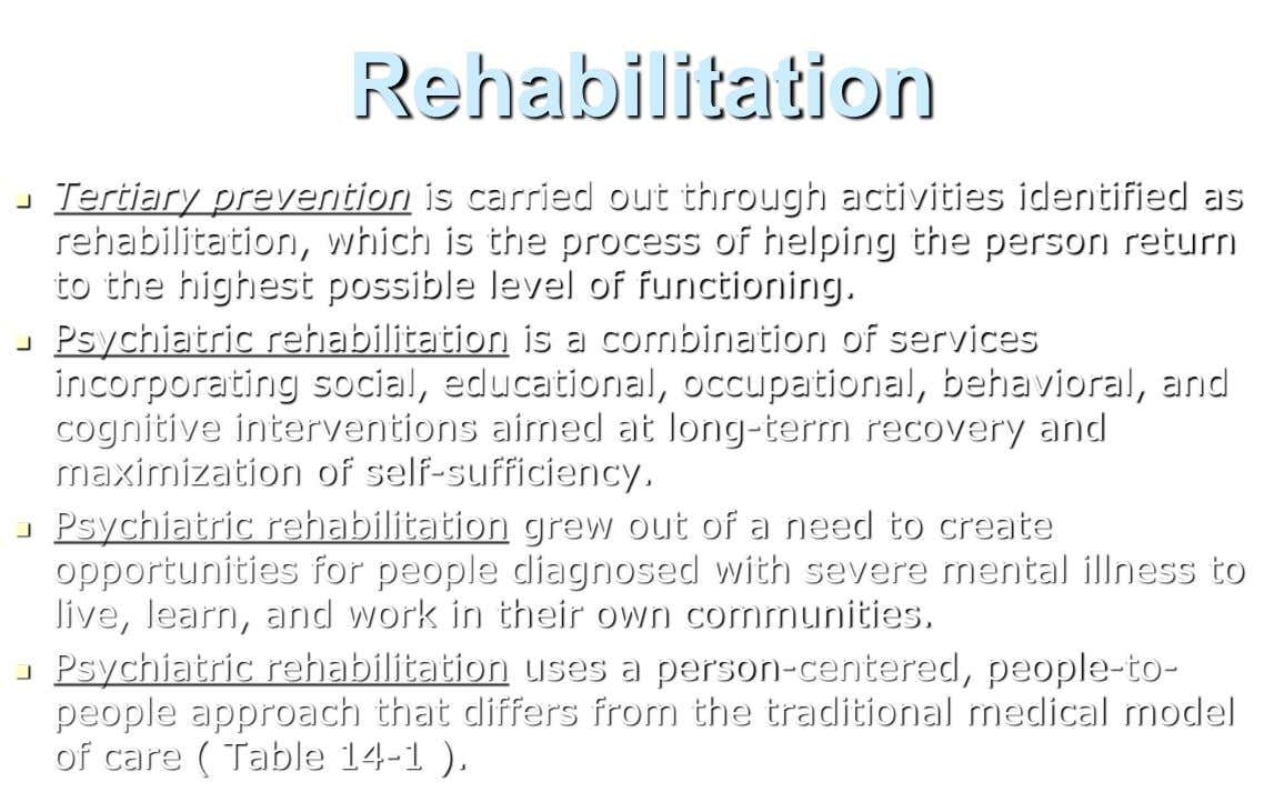 Rehabilitation  Tertiary prevention is carried out through activities identified as rehabilitation, which is the process