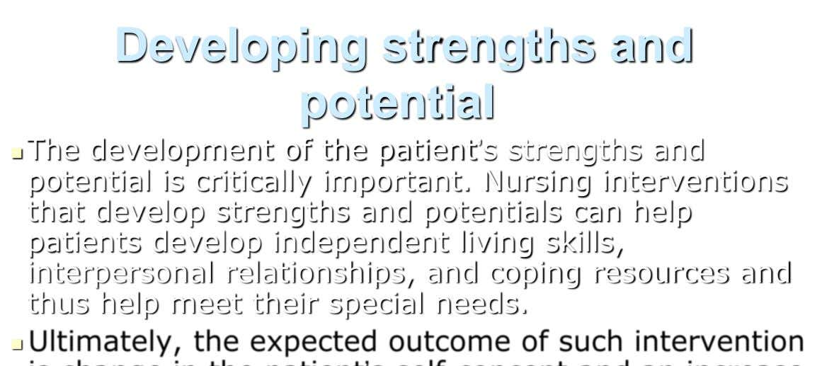 Developing strengths and potential  The development of the patient's strengths and potential is critically important.