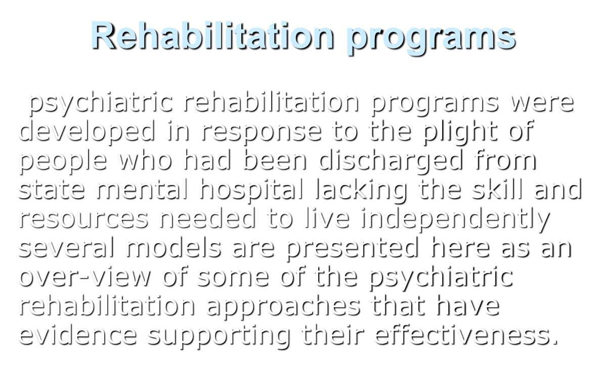 Rehabilitation programs psychiatric rehabilitation programs were developed in response to the plight of people who had