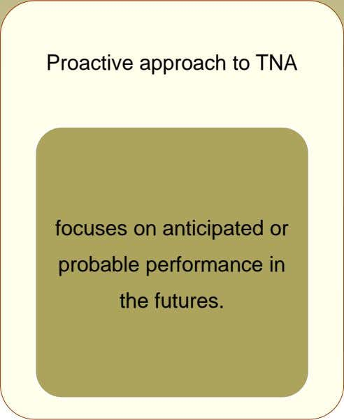 Proactive approach to TNA focuses on anticipated or probable performance in the futures.