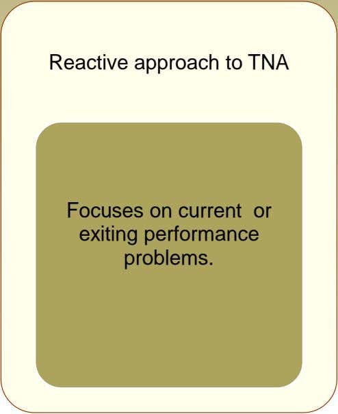 Reactive approach to TNA Focuses on current or exiting performance problems.