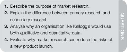 QUESTIONS 1. Describe the purpose of market research. 2. Explain the difference between primary research