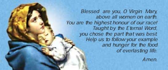 Blessed are you, O Virgin Mary, above all women on earth. You are the highest