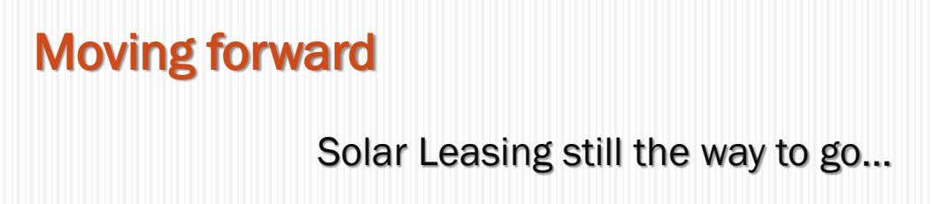 Moving forward Solar Leasing still the way to go…
