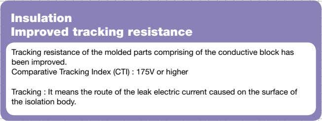 Insulation Improved tracking resistance Tracking resistance of the molded parts comprising of the conductive block