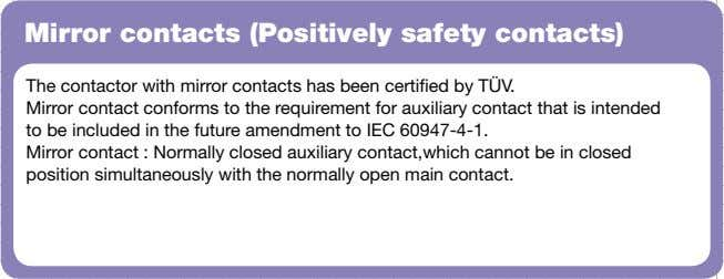 Mirror contacts (Positively safety contacts) The contactor with mirror contacts has been certified by TÜV.