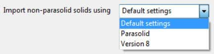 the method to be used to import non-parasolid solids. Default settings detects the file type and