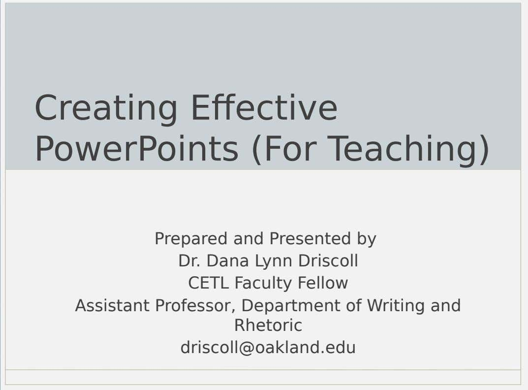 Creating Effective PowerPoints (For Teaching) Prepared and Presented by Dr. Dana Lynn Driscoll CETL Faculty Fellow