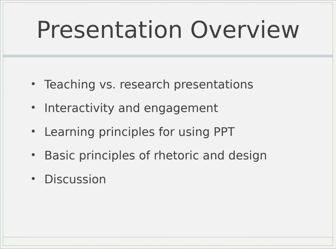 Presentation Overview • Teaching vs. research presentations • Interactivity and engagement • Learning principles for using