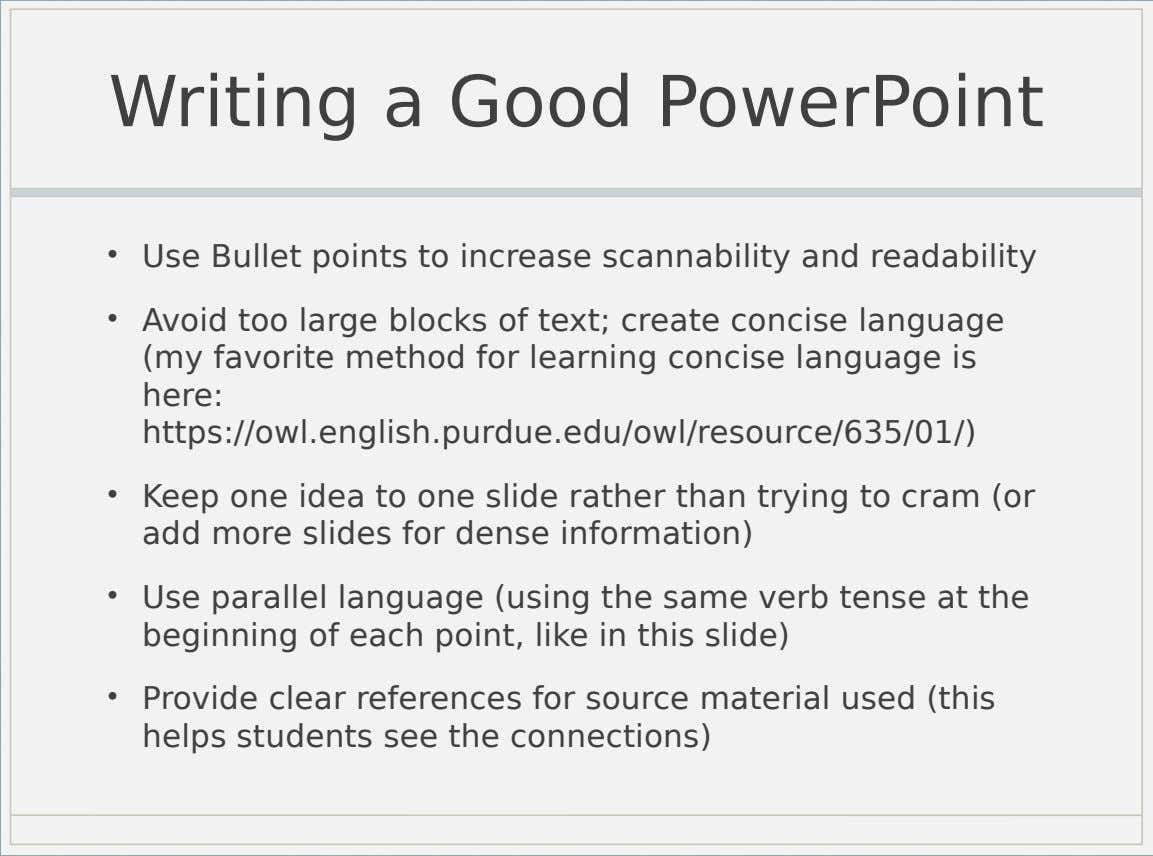 Writing a Good PowerPoint • Use Bullet points to increase scannability and readability • Avoid too