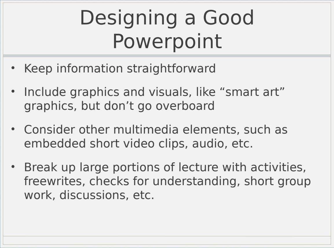 "Designing a Good Powerpoint • Keep information straightforward • Include graphics and visuals, like ""smart art"""