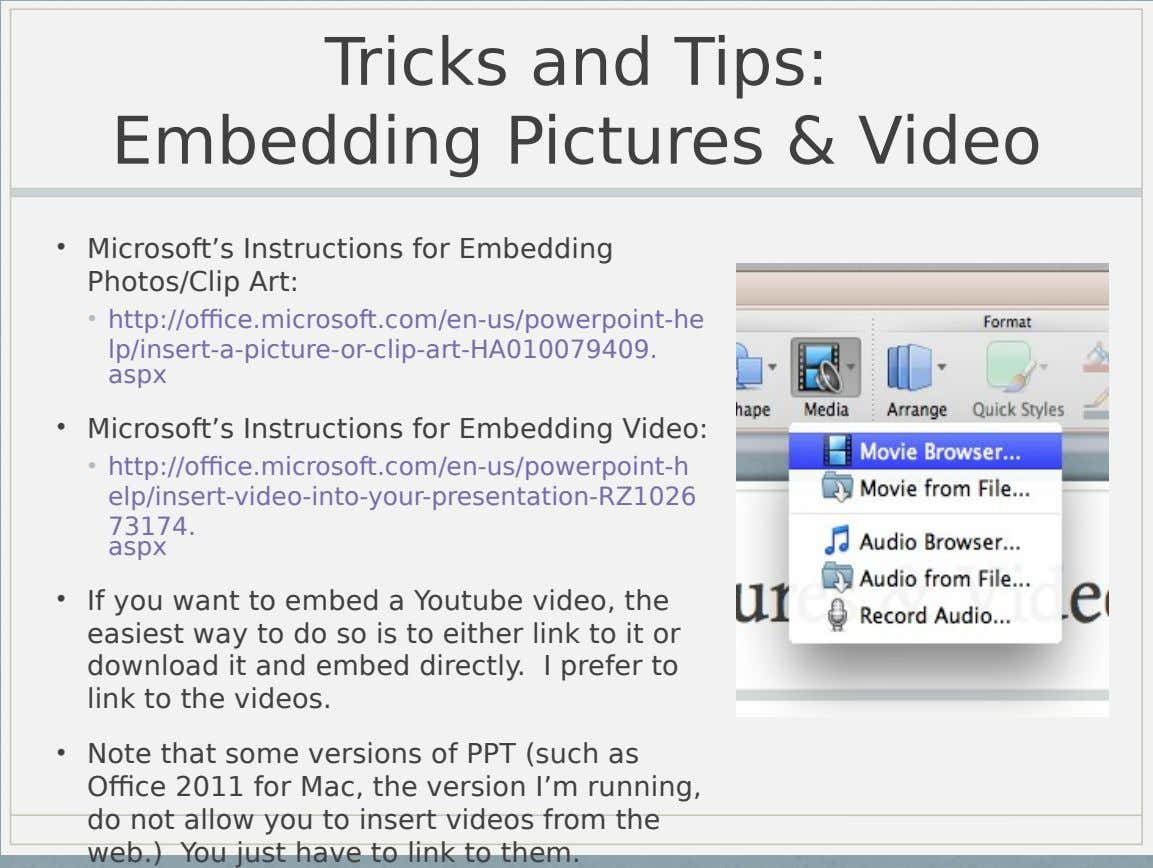 Tricks and Tips: Embedding Pictures & Video • Microsoft's Instructions for Embedding Photos/Clip Art: • http://office.microsoft.com/en-us/powerpoint-he