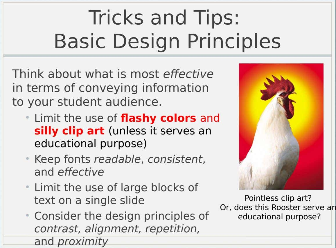 Tricks and Tips: Basic Design Principles Think about what is most effective in terms of conveying