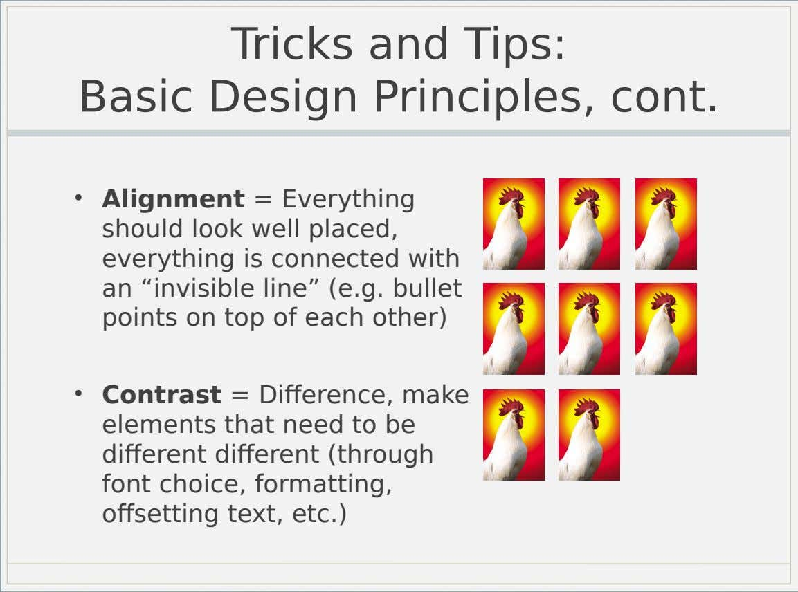 Tricks and Tips: Basic Design Principles, cont. • Alignment = Everything should look well placed, everything