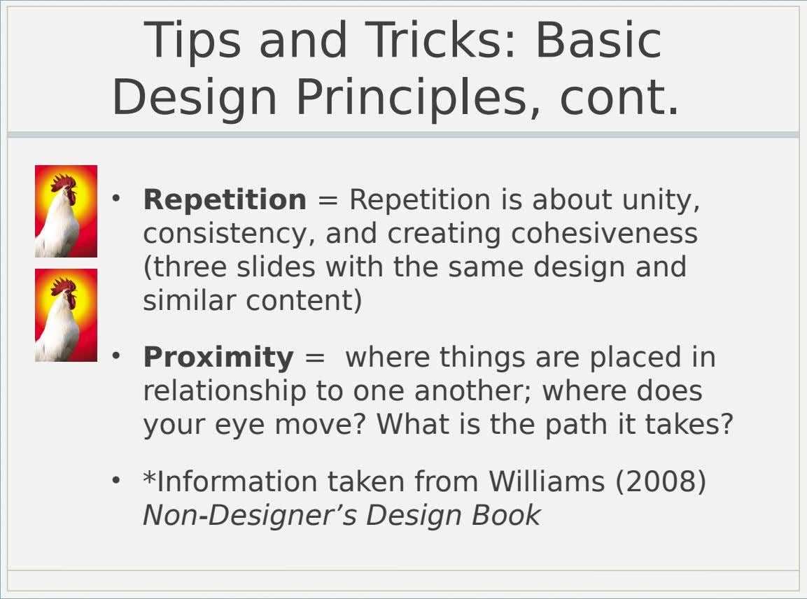 Tips and Tricks: Basic Design Principles, cont. • Repetition = Repetition is about unity, consistency, and