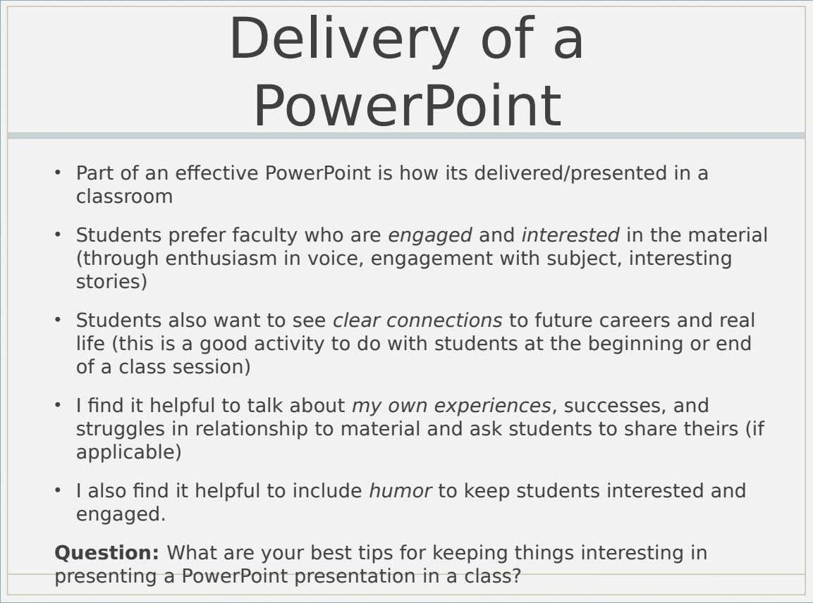 Delivery of a PowerPoint • Part of an effective PowerPoint is how its delivered/presented in a