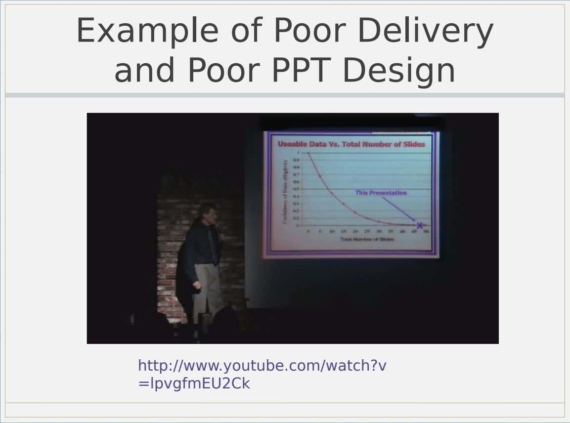 Example of Poor Delivery and Poor PPT Design http://www.youtube.com/watch?v =lpvgfmEU2Ck