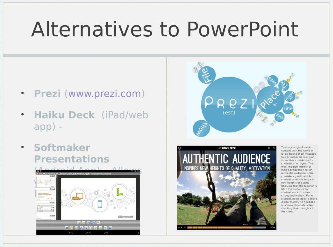 Alternatives to PowerPoint • Prezi (www.prezi.com) • Haiku Deck (iPad/web app) - • Softmaker Presentations (Android