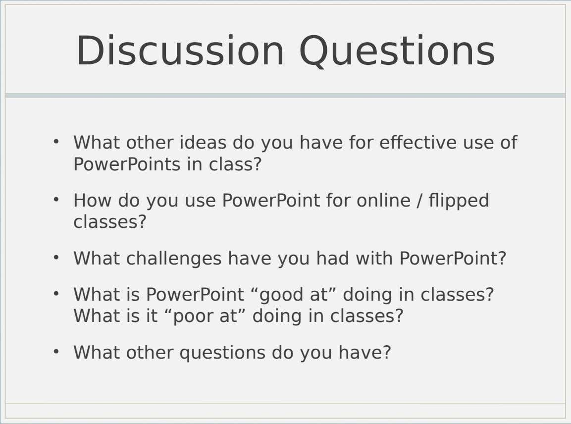 Discussion Questions • What other ideas do you have for effective use of PowerPoints in class?