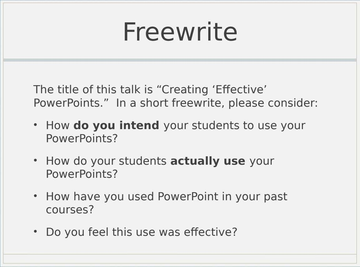 "Freewrite The title of this talk is ""Creating 'Effective' PowerPoints."" In a short freewrite, please consider:"