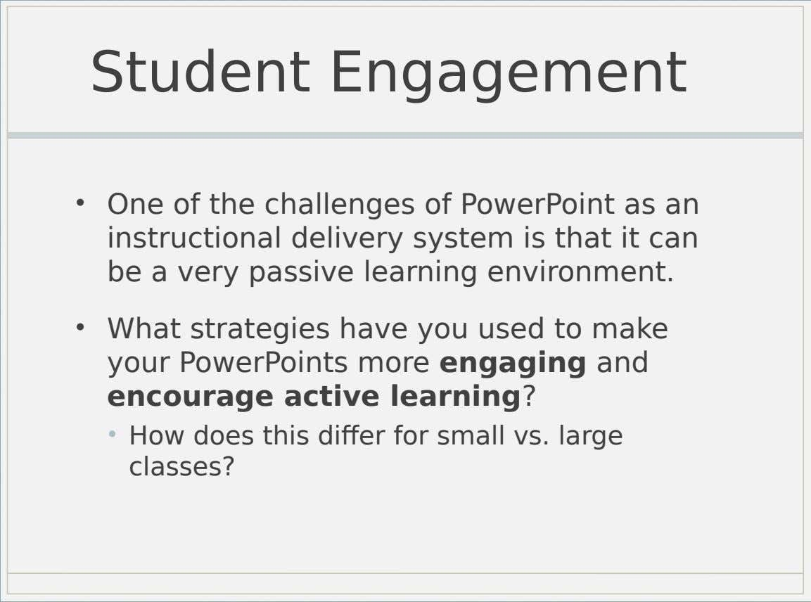 Student Engagement • One of the challenges of PowerPoint as an instructional delivery system is that