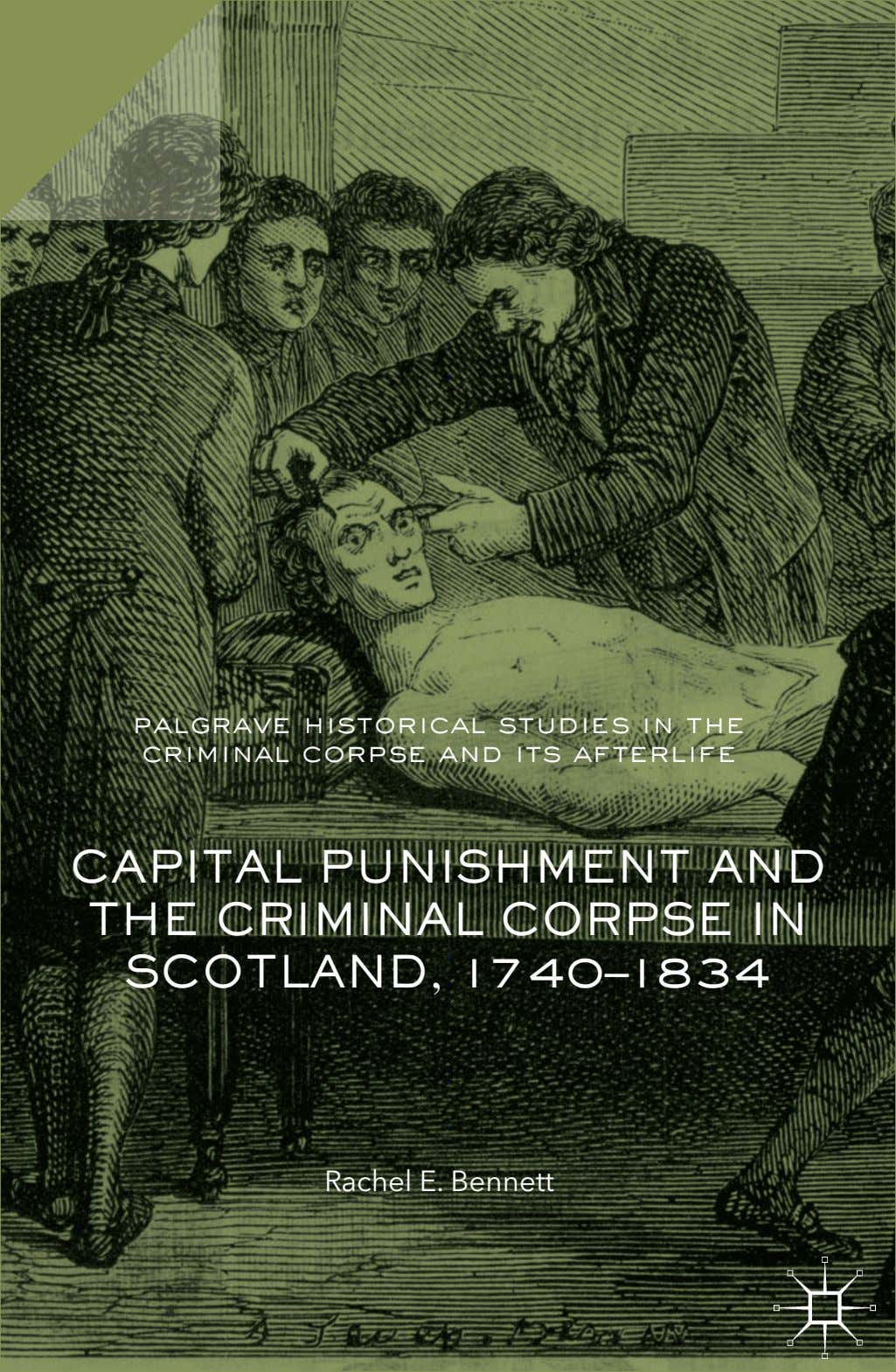 palgrave historical studies in the criminal corpse and its afterlife CAPITAL PUNISHMENT AND THE CRIMINAL