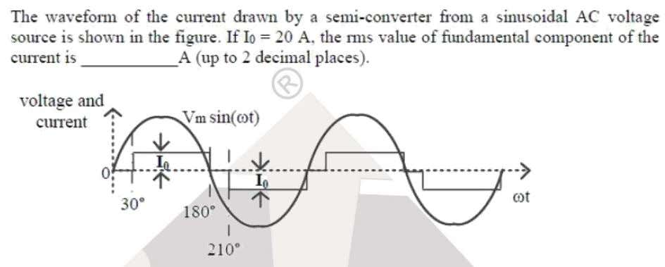 Question: 1 Technical EE Answer: (17.39) Solutoins: The current waveform given is The Fourier series is