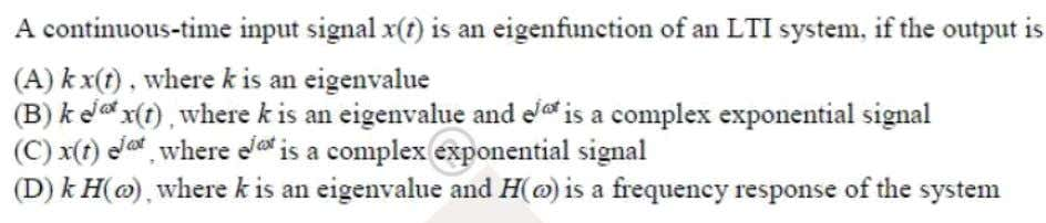 Question: 15 EE Answer: (A) Solutoins: If x  t  is an eigen function then