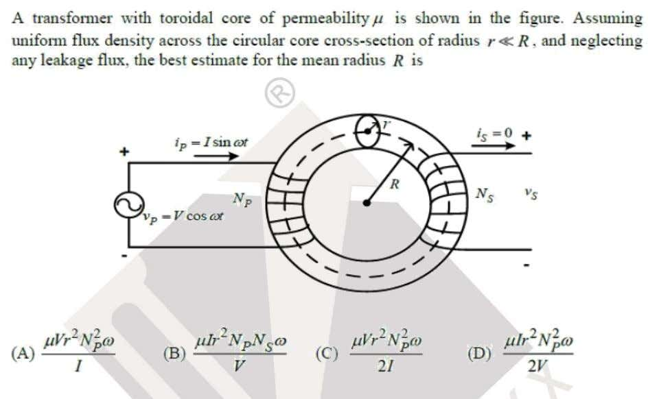 Question: 30 EE Answer: (D) Solutoins: Since secondary is open circuited, then there is no flux