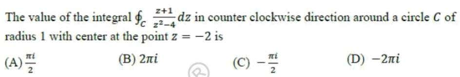 Question: 6 EE Answer: (A) Solutoins:  z  1 dz z 2  4 C