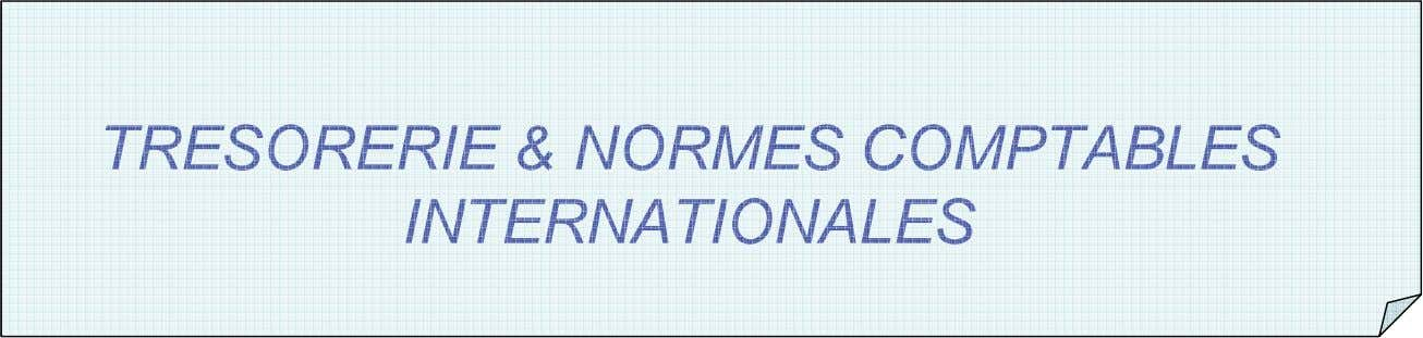 TRESORERIE & NORMES COMPTABLES INTERNATIONALES