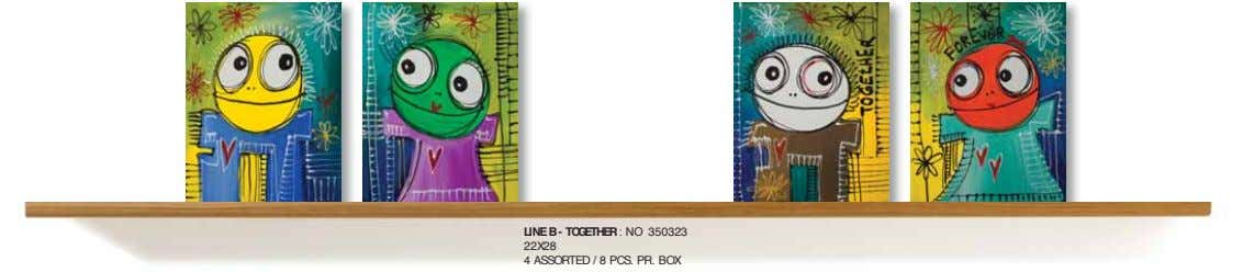LINE B - TOGETHER : NO 350323 22X28 4 ASSORTED / 8 PCS. PR. BOX