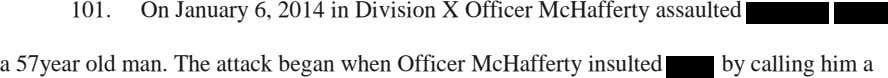 101. On January 6, 2014 in Division X Officer McHafferty assaulted a 57year old man.