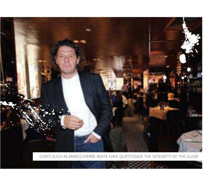 CHEFS SUCH AS MARCO PIERRE WHITE HAVE QUESTIONED THE INTEGRITY OF THE GUIDE