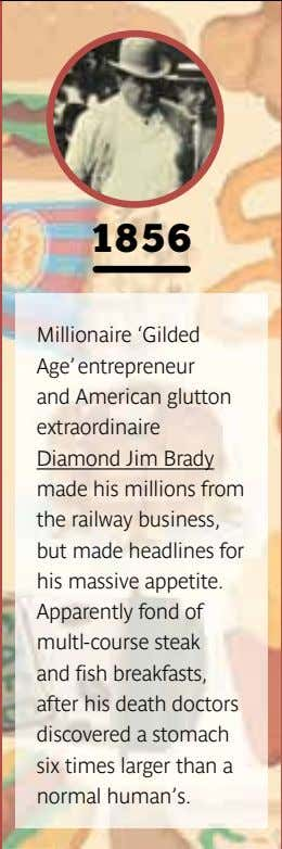 1856 Millionaire 'Gilded Age' entrepreneur and American glutton extraordinaire Diamond Jim Brady made his