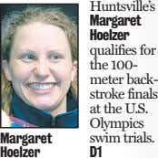 Margaret Huntsville's Margaret Hoelzer qualifies for the 100- meter back- stroke finals at the U.S.