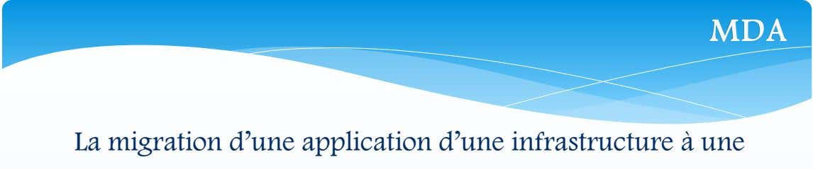 MDA La migration d'une application d'une infrastructure à une