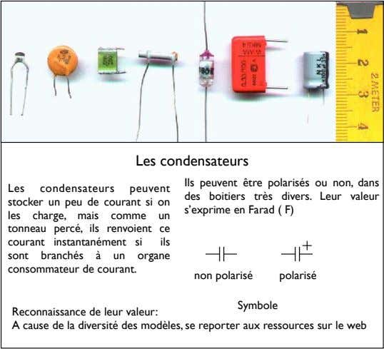 Les condensateurs Les condensateurs peuvent stocker un peu de courant si on les charge, mais