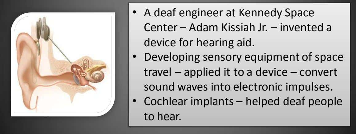 • A deaf engineer at Kennedy Space Center – Adam Kissiah Jr. – invented a