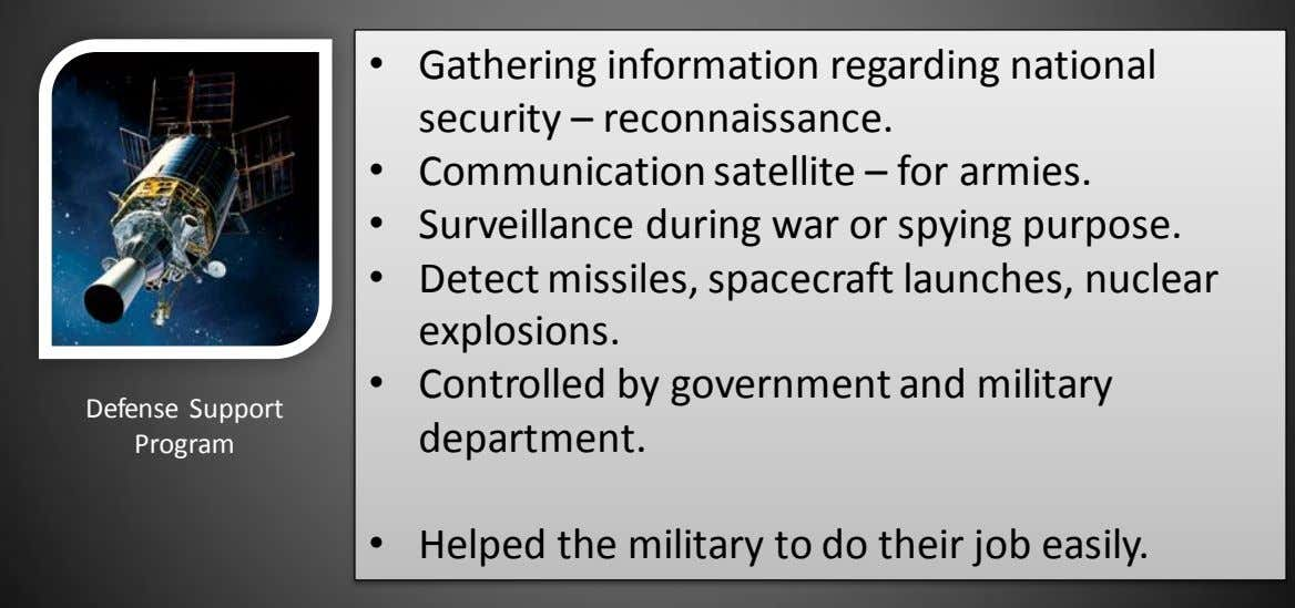 • Gathering information regarding national security – reconnaissance. • Communication satellite – for armies.