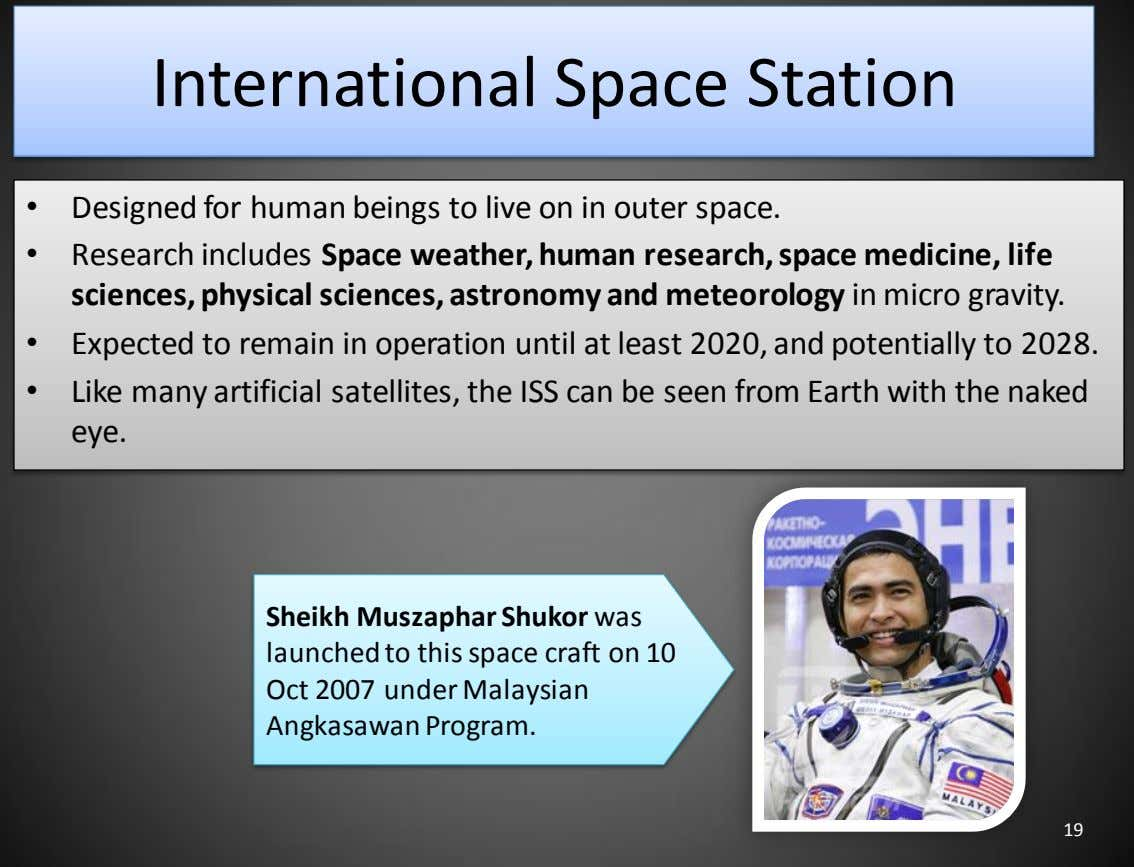 International Space Station • Designed for human beings to live on in outer space. •