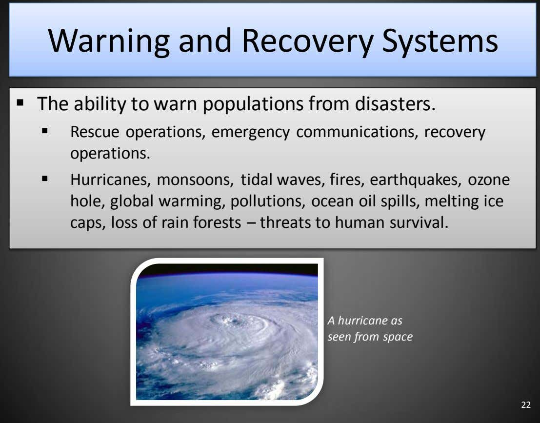 Warning and Recovery Systems  The ability to warn populations from disasters.  Rescue operations,