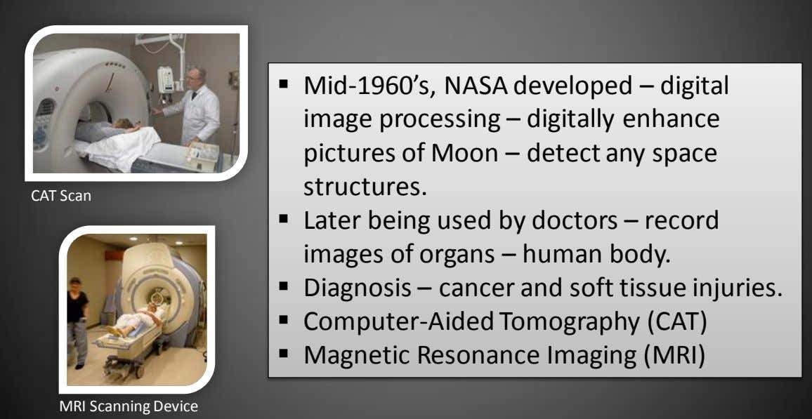  Mid-1960's, NASA developed – digital image processing – digitally enhance pictures of Moon –